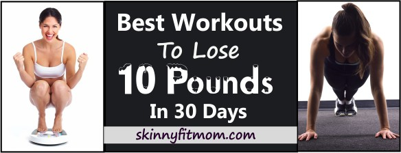 Incredible Workouts To Lose 10 Pounds In 30 Days Plus 7 Proven Weight Loss Diet Tips